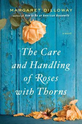 Review: The Care and Handling of Roses with Thorns by Margaret Dilloway