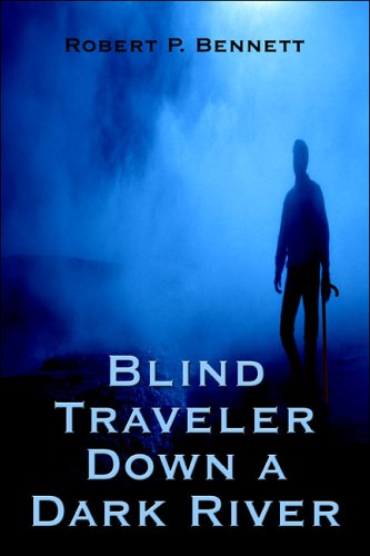 Review: Blind Traveler Down a Dark River by Robert P. Bennett