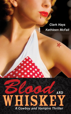 Review: Blood and Whiskey by Clark Hays and Kathleen McFall