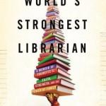 The World's Strongest Librarian by Josh Hanagarne