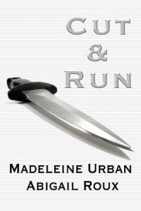 Cut & Run by Madeleine Urban and Abigail Roux