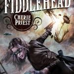 Fiddlehead by Cherie Priest