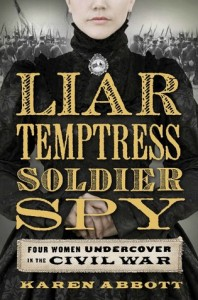 liar temptress soldier spy by karen abbott