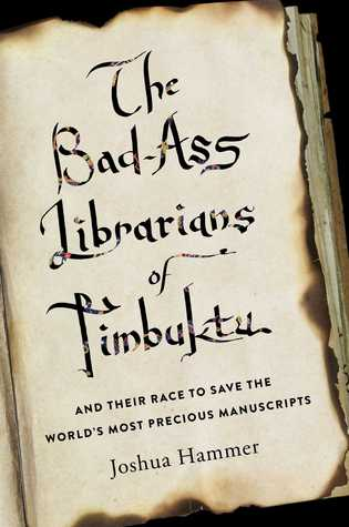 Review: The Bad-Ass Librarians of Timbuktu and Their Race to Save the World's Most Precious Manuscripts by Joshua Hammer
