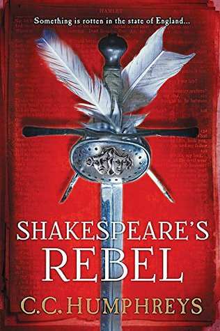 Review: Shakespeare's Rebel by C.C. Humphreys + Giveaway
