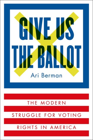 Review: Give Us the Ballot by Ari Berman