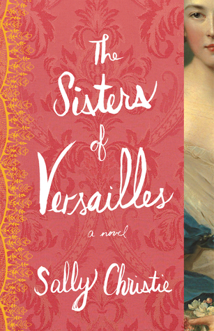 Review: The Sisters of Versailles by Sally Christie + Giveaway