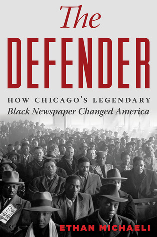 Review: The Defender: How the Legendary Black Newspaper Changed America by Ethan Michaeli