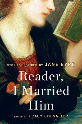 Review: Reader I Married Him: Stories Inspired by Jane Eyre edited by Tracy Chevalier