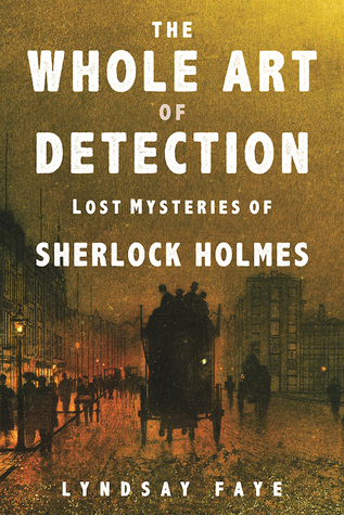 Review: The Whole Art of Detection by Lyndsay Faye
