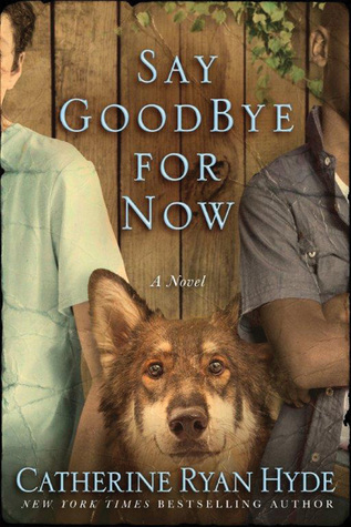 Review: Say Goodbye for Now by Catherine Ryan Hyde + Giveaway