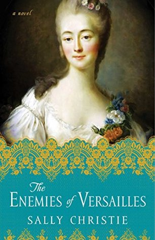 Review: The Enemies of Versailles by Sally Christie + Giveaway