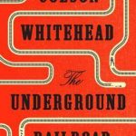 underground railroad by dolson whitehead