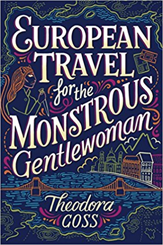 Review: European Travel for the Monstrous Gentlewoman by Theodora Goss