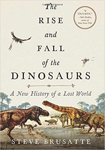 Review: The Rise and Fall of the Dinosaurs by Stephen Brusatte