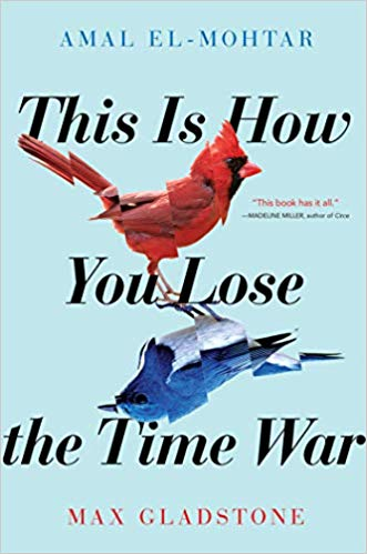 Review: This is How You Lose the Time War by Amal El-Mohtar and Max Gladstone
