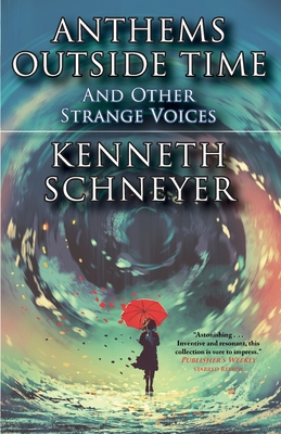 Review: Anthems Outside Time by Kenneth Schneyer