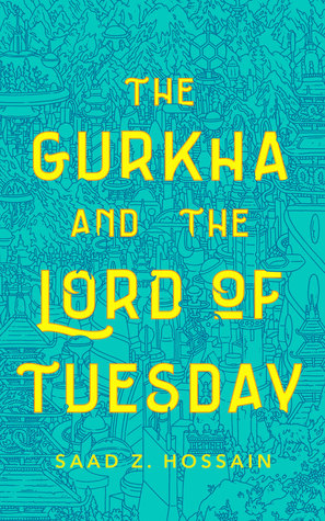 Review: The Gurkha and the Lord of Tuesday by Saad Z. Hossain