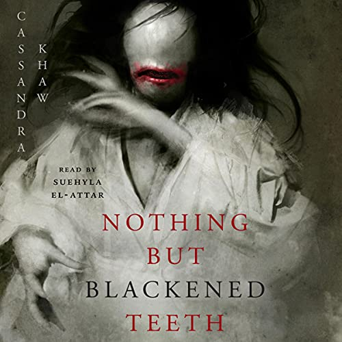 Review: Nothing but Blackened Teeth by Cassandra Khaw